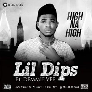 Lil Dips - High Na High Ft. Demmie Vee