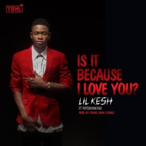 Lil Kesh - Is It Because I Love You? Ft. Patoranking
