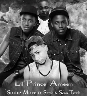 Lil Prince Ameen - Some More Ft. Same & Sean Tizzle