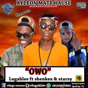 Lugahlee - Owo (ft. Shenkex & Starzy)