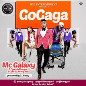 MC Galaxy - GoGaga ft. Cynthia Morgan & DJ Jimmy Jatt (Prod. By DJ Breezy)