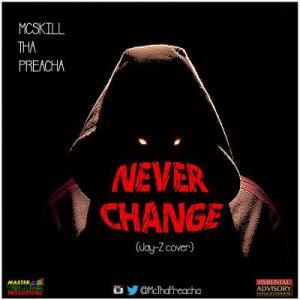 MCskill ThaPreacha - Never Change