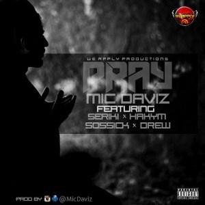 MIC Daviz - Pray ft. Seriki, Hakym, Sossick & Drew