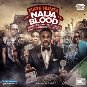 Maye Hunta - Naija Blood ft. Eldee, Bils, Morell, Sinzu, Do2dtun & Kelly Hansome (Prod. By Giggz)