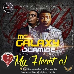 Mc Galaxy - My Heart O! ft Olamide