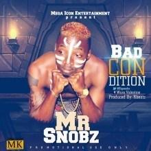 Mr Snobz - Bad Condition (Prod. by Kbeatz)