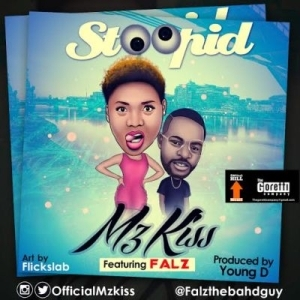 Mz Kiss - Stoopid ft. Falz (Prod. By Young D)