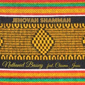 Nathaniel Bassey - Jehovah Shammah Ft. Chioma Jesus