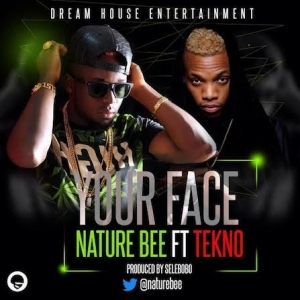 Nature Bee - Your Face Ft. Tekno (Prod. By Selebobo)