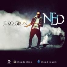 Ned - Je Ko Gbon