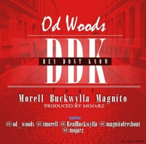 Od Woods - Dey Don't Know (DDK) ft. Morell, Buckwyla, Magnito