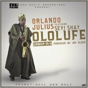 Orlando Julius - Ololufe Remix ft. Seyi Shey