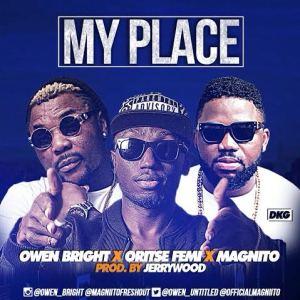 Owen Bright - My Place Ft. Oritse Femi & Magnito
