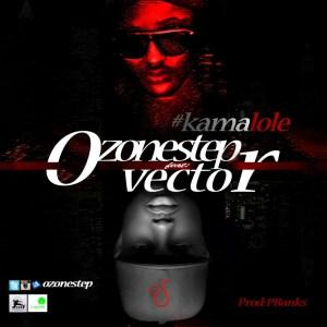 Ozonestep - Kamalole Ft. Vector
