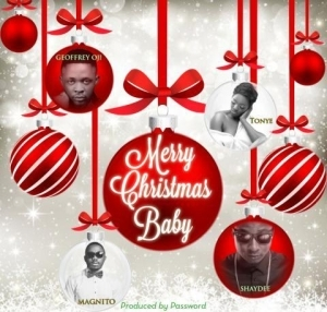 Password - Merry Christmas Baby Ft. Tonye, Shaydee, Geoffrey & Magnito