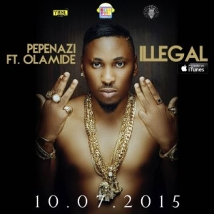 Pepenazi - Illegal ft. Olamide (Prod. By Young John)