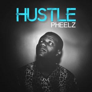 Pheelz - Hustle (Prod. By Pheelz)