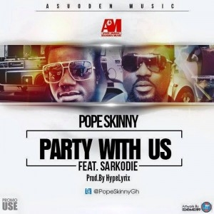 Pope Skinny - Party With Us Ft. Sarkodie