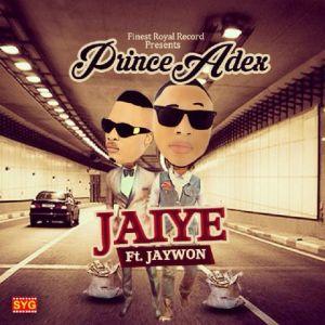 Prince Adex - Jaiye Ft. Jaywon