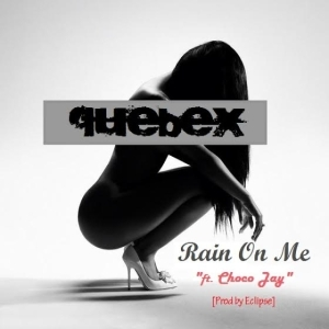 Quebex - Rain On Me ft. Choco Jay