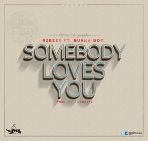 R2Bees - Somebody Loves You  Ft. Burna Boy (Prod. By Killbeatz)