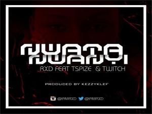 RXD - Nwata Nwanyi Ft. TSpize & Twitch