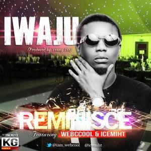 Reminisce - Iwaju Ft. Webcool & Icemiht