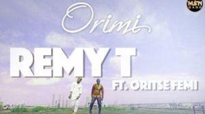 Remy T - Orimi ft. Oritse Femi