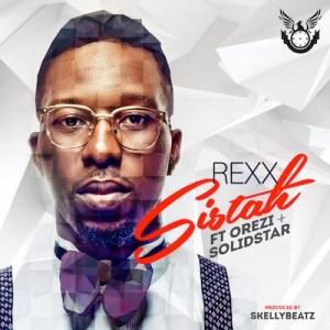 Rexx - Sistah Ft. Orezi & Solidstar