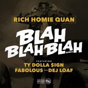 Rich Homie Quan - Blah Blah Blah Remix Featuring Dej Loaf, Fabolous & Ty Dolla $ign
