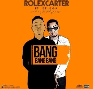 Rolex Carter - Bang Bang Bang Ft. Erigga