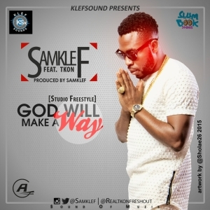 Samklef - God WIll Make A Way (Freestyle) Ft. Tkon