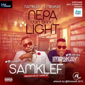 Samklef - Nepa Don Bring Light ft. Mr2kay