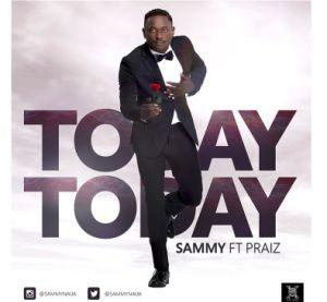 Sammy - Today Today Ft. Praiz