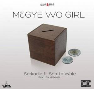 SarKodie - M3gye Wo Girl Ft. Shatta Wale