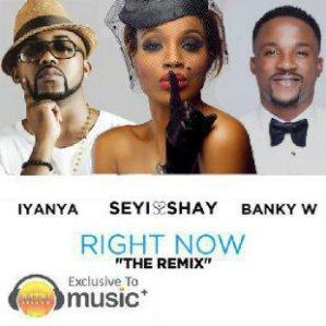 Seyi Shey - Right Now (Remix) Ft. Banky W & Iyanya