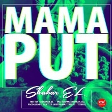 Shakar EL - Mama Put (Prod. by Fliptyce)