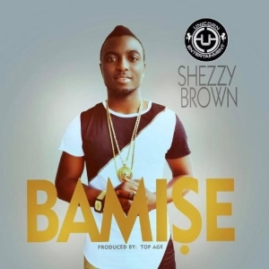 Shezzy Brown - Bamise