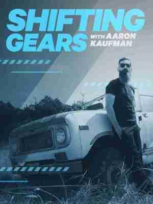 Shifting Gears with Aaron Kaufman SEASON 1