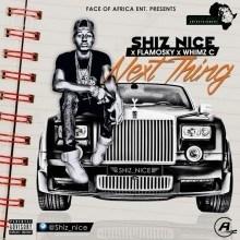 Shiz Nice - Next Thing ft. Flamosky &Whimz C