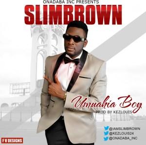 Slim Brown - Umuahia Boy (Prod. By Kez Louis)