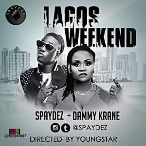 Spaydez - Lagos Weekend Ft. Dammy Krane