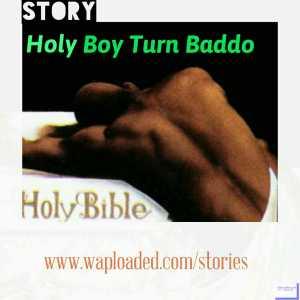 Story: Holy Boy Turn Baddo - Season 1 Episode 12