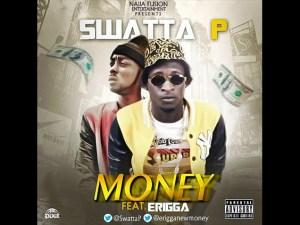 Swatta P - Money Ft. Erigga