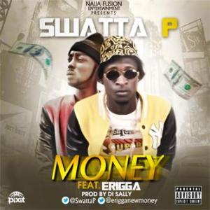 Swatta P - Money ft Erigga