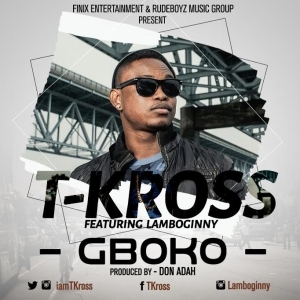 T-Kross - Gboko  ft. Lamboginny