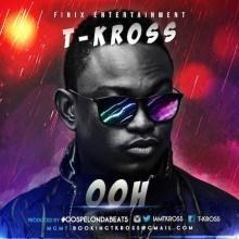 T-Kross - Ooh (Prod. by GospelOnDaBeats)