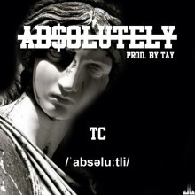 TC - Absolutely (Prod By Tay)