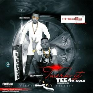 Tee4 - Twerk It Ft. K-Solo