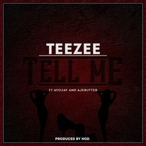 TeeZee - Tell Me ft Ayo Jay & Ajebutter22